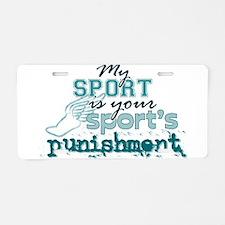 Your sport's punishment Aluminum License Plate