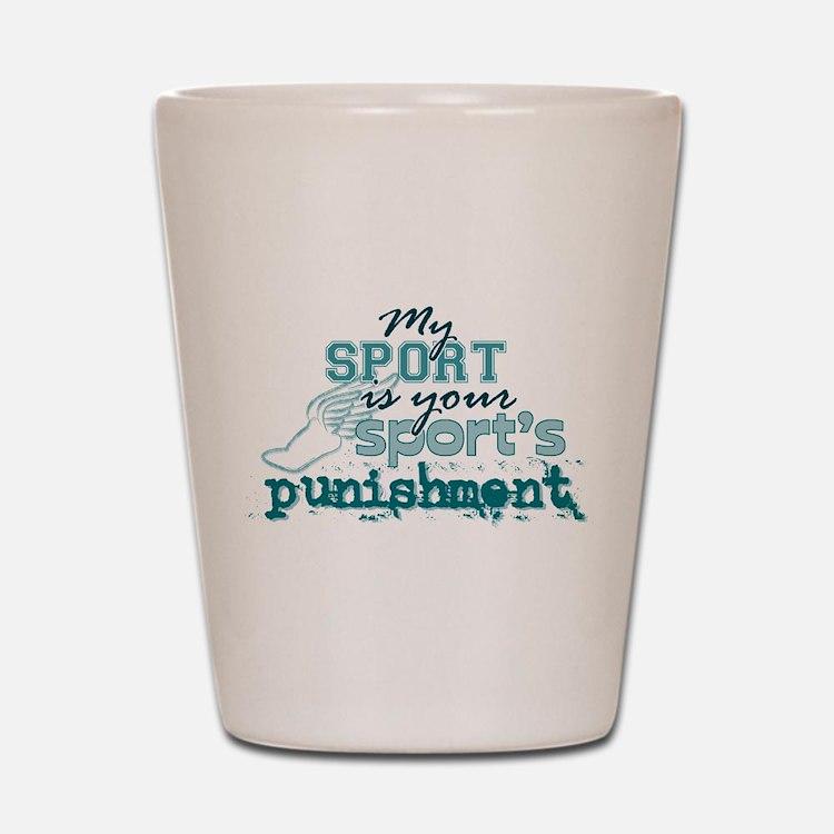 Your sport's punishment Shot Glass