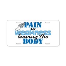 Pain is weakness track Aluminum License Plate