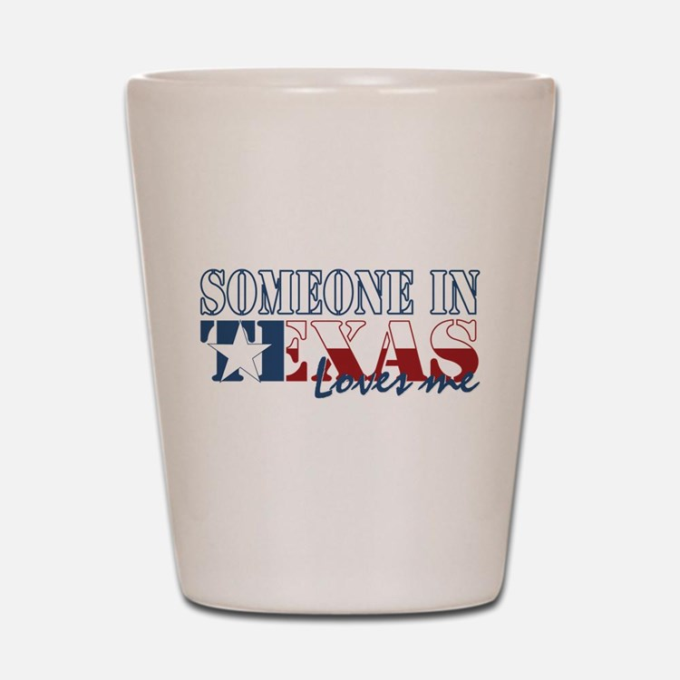Someone in Texas Shot Glass