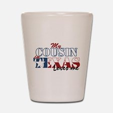 My Cousin in TX Shot Glass