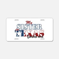 My Sister in TX Aluminum License Plate