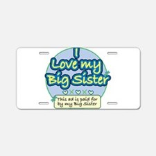 I Love My Big Sister Aluminum License Plate