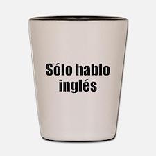 Solo hablo ingles Shot Glass