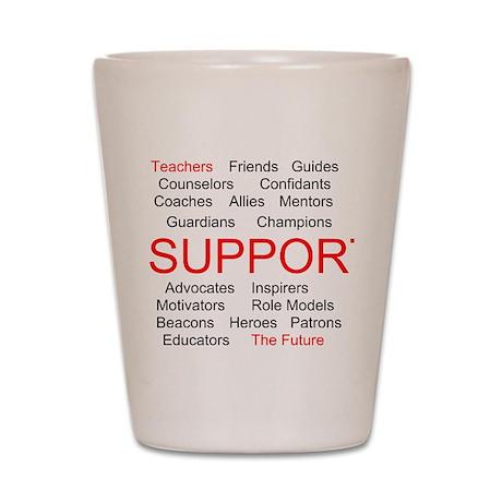 Support Teachers, Support the Future Shot Glass