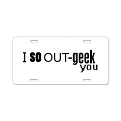 I so Out-geek you Aluminum License Plate