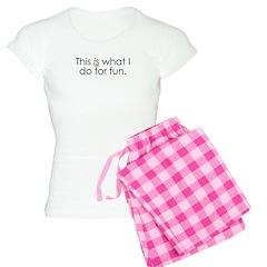 What I do for fun. Pajamas