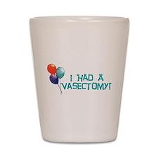 I Had A Vasectomy Shot Glass