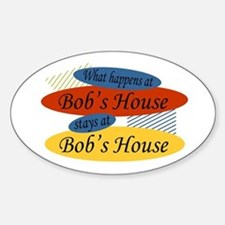 Happens At Bob's House Oval Decal