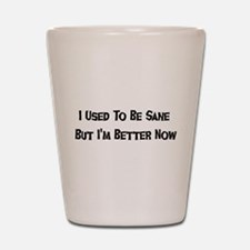 I Used To Be Sane Shot Glass