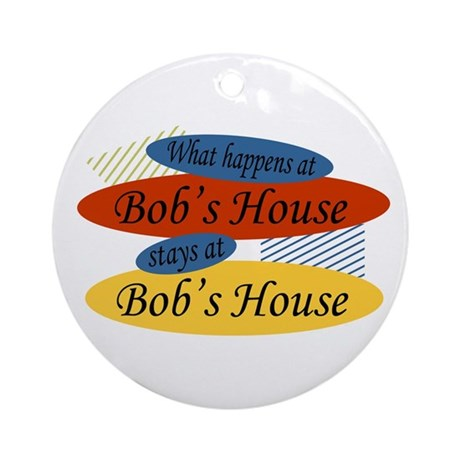 Happens At Bob's House Ornament (Round)