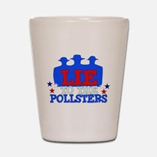 Lie To Pollsters Shot Glass