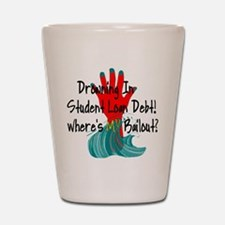 Bail Out My Student Loans Shot Glass