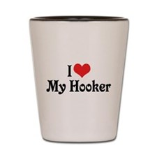 I Love My Hooker Shot Glass