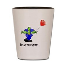 be my valentine Shot Glass