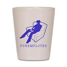 Funemployed Shot Glass