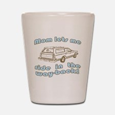Mom Lets Me Ride in the Way-b Shot Glass