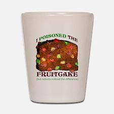 I Poisoned The Fruitcake Shot Glass