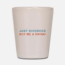 Just Divorced Buy Me A Drink Shot Glass