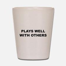 Plays Well With Others Shot Glass