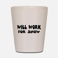 Will Work For Snow Shot Glass