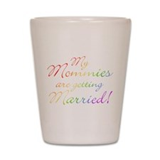 My Mommies Are Getting Marrie Shot Glass