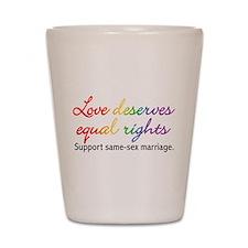 Love Deserves Equal Rights Shot Glass