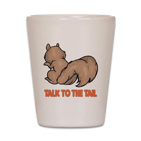 Talk to the Tail Squirrel Shot Glass