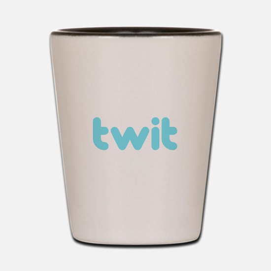 Twit Shot Glass