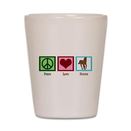 Peace Love Horses Shot Glass