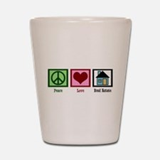 Peace Love Real Estate Shot Glass