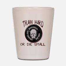 Train hard or die small Shot Glass