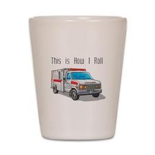 How I Roll (Ambulance) Shot Glass