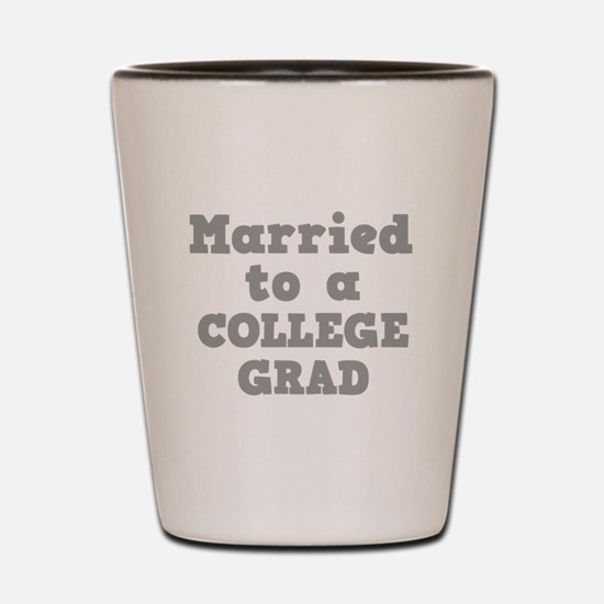Married to a College Grad Shot Glass