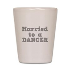Married to a Dancer Shot Glass
