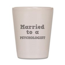 Married to a Psychologist Shot Glass