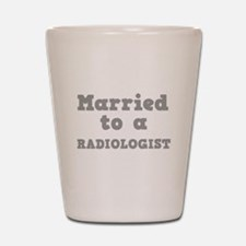 Married to a Radiologist Shot Glass