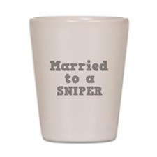 Married to a Sniper Shot Glass