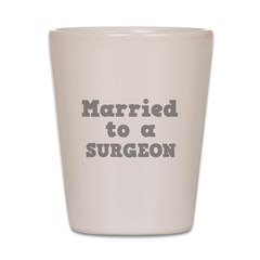 Married to a Surgeon Shot Glass