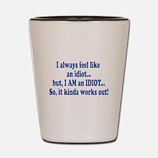 I AM an Idiot Shot Glass