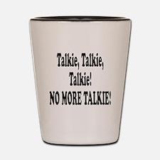 NO MORE TALKIE! Shot Glass
