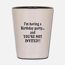 Birthday Party; Not Invited Shot Glass