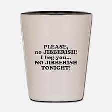 Please no JIBBERISH Shot Glass