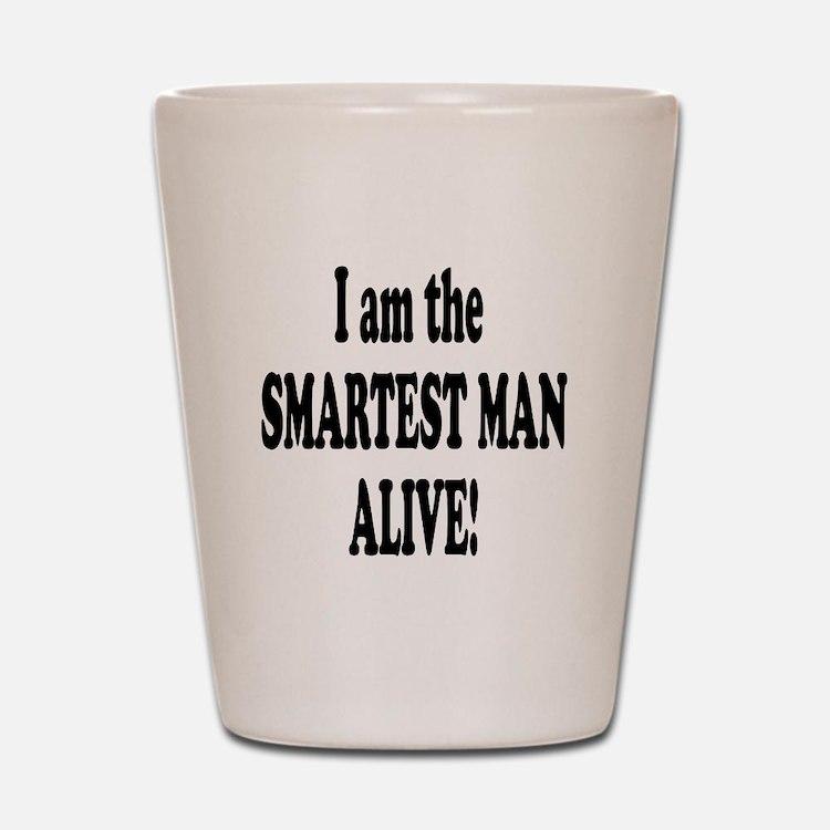 Smartest Man Alive Shot Glass