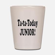 Ta-Ta-Today Junior! Shot Glass