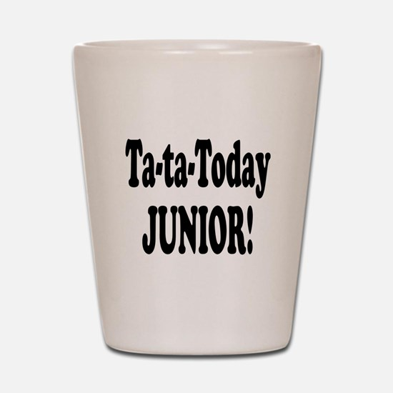 Ta-Ta-Today Junior! Shot Glass