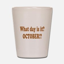 What day is it? October? Shot Glass