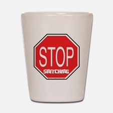Stop The Snitching Shot Glass