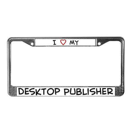 I Love Desktop Publisher License Plate Frame
