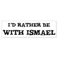 With Ismael Bumper Bumper Sticker